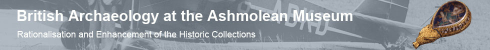 Header - British Archaeology at the Ashmolean Museum - Rationalisation and Enhancement of the Historic Collections